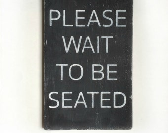 Please Wait to be Seated Hand Painted Wooden Sign - Kitchen, Bathroom, Home Decor Sign