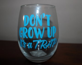 Don't Grow Up, it's a Trap Wine Glass