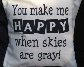 You Make Me Happy When Skies Are Gray PILLOW COVER QUOTE