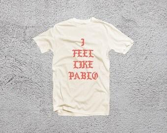 I feel Like Pablo shirt - printed tshirt - cream/white tshirt - Unisex shirt designed by Nancy Lyn -DAN-189