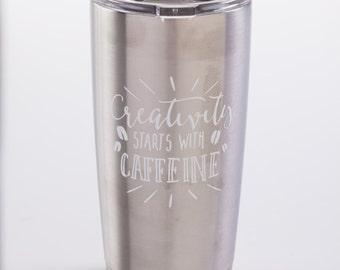 Creativity Starts With Caffeine Stainless Steel Tumbler // Coffee Mug // Travel Mug