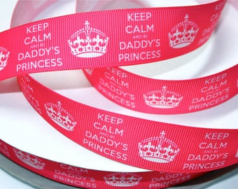 1 inch Keep Calm and be DADDY's Princess on Hot Pink     -  Printed Grosgrain Ribbon for Hair Bow