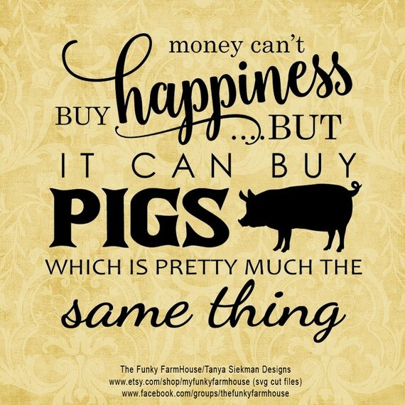 "SVG & PNG - ""Money can't buy happiness ...but it can buy PIGS which is pretty much the same thing"""