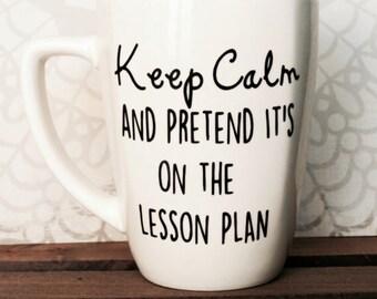 Keep Calm and Pretend It's on the Lesson Plan 14oz coffee mug, teacher mug, teacher gift, gifts under 25, birthday gift, last day of school