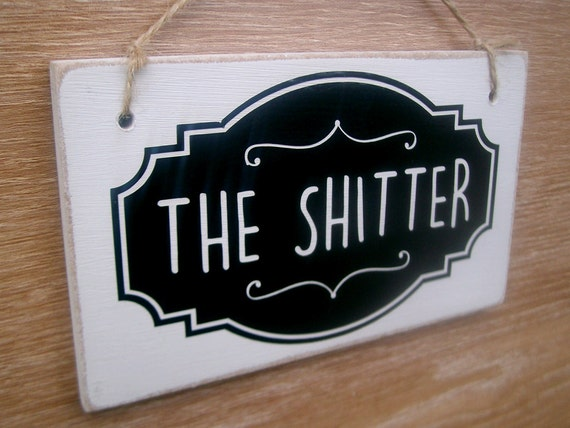 The Shitter Funny Toilet Sign Toilet Door Sign Shabby