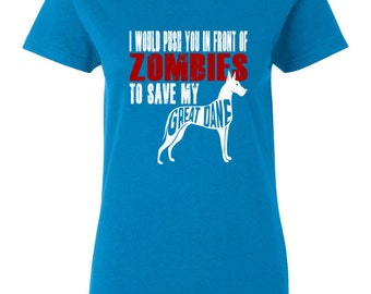 Great Dane Womens Shirt - I Would Push You In Front Of Zombies To Save My Great Dane - My Dog Great Dane Womens T-shirt