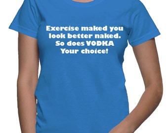 Exercise makes you look good. So does Vodka.