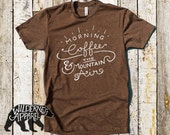 Morning Coffee And The Mountain Air Tee ~ Available In 3 Styles & 7 Vintage Colors