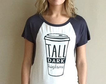 Tall Dark and Handsome Tee