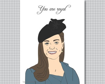 Kate Middleton Card - You are Royal