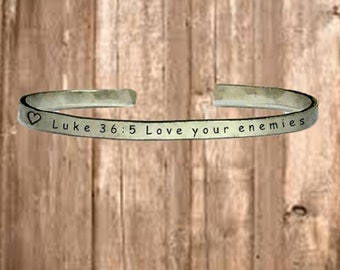 "Luke 36:5 Love Your Enemies - Cuff Bracelet Jewelry Hand Stamped 1/4"" Organic, Smooth Texture Copper Brass or Aluminum"