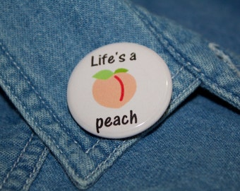 Life Is A Peach Peach Pinback Button Friendship Pinback Button