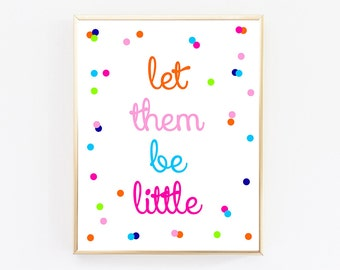 Let Them Be Little Sign, Children Art, Playroom Decor, Nursery Wall Art, Wall Art Quotes, Printable Wall Art, Nursery Art Print, Colorful