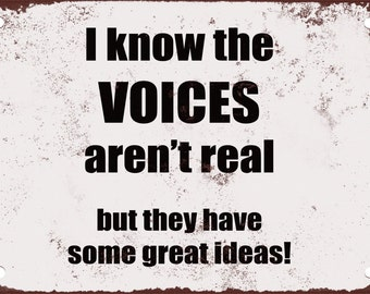 I Know the Voices Aren't Real, But They Have Some Great Ideas! Funny Metal Sign