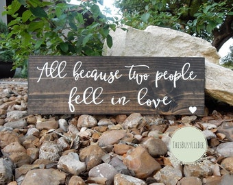 All Because Two People Fell in Love Wood Sign~Wedding Sign~Wedding Gift