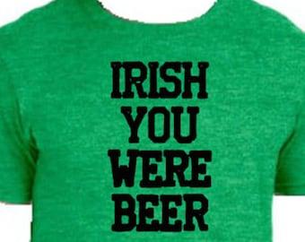 Irish You Were Beer St Patricks Day shirt