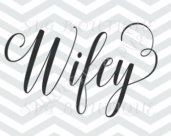 Wifey SVG File, Wedding SVG, Bride Groom, Bridal Party, Vector, Cutting File, PNG, Cricut, Silhouette, Cut Files, Clip Art, Iron on