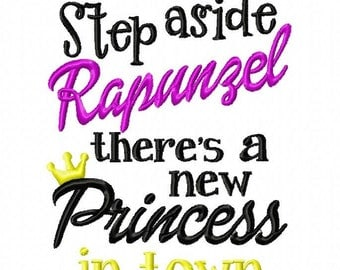 Step Aside Rapunzel there's a new princess in town embroidery design, 4 sizes, Instant download