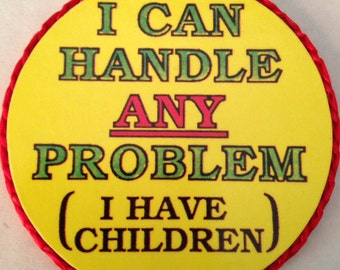 I Can Handle Any Problem, I Have Children magnet, vintage made in 1980's,