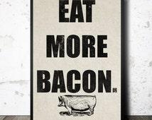 Dorm room art bacon lover poster  man cave sign eat more bacon farmhouse wall art printable pig farm kitchen decor man  bachelor pad art