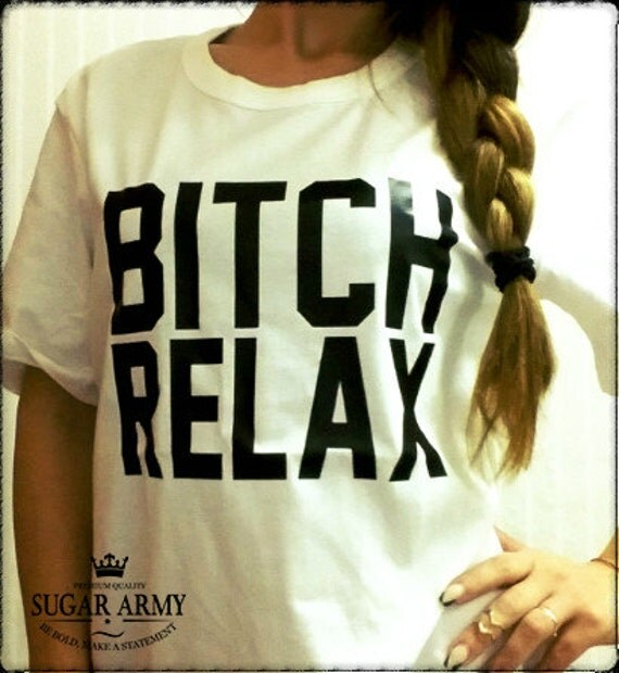 from Byron bitch relax t shirt