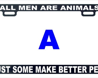 All men are animals just some make better pets funny license plate frame