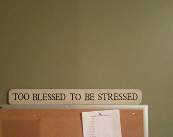 Too blessed to be stressed, wood sign, blessed, wall decor, inspirational sign, stressed, wooden blessed sign, comforting signs, too blessed