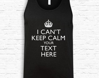Custom I Cant Keep Calm YOUR TEXT American Apparel Tank Top Personalized Gift Christmas Made to Order college young trendy Gift Idea TF-107