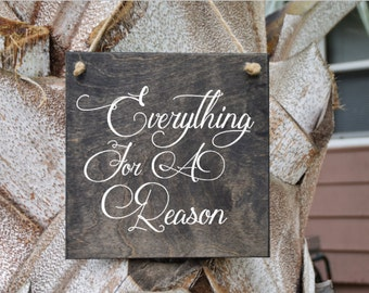 Everything For a Reason Cute Quote Sign - Wood Sign Art. Solid Wood, Hand Painted 1-sided Sign - Custom Made = Options!!