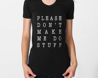 Please Don't Make Me Do Stuff Women tee Size S, M, L, XL or 2XL
