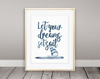 Instant Download, Nautical Art Print, Let Your Dreams Set Sail quote, nautical nursery art, nautical poster, sailboat print, watercolor