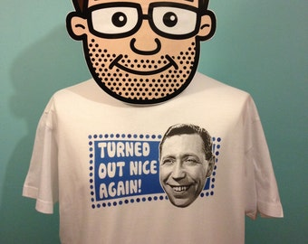 George Formby Catchphrase T-Shirt - Turned Out Nice Again! - White Shirt