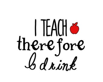 I teach therefore i drink wine glass decal