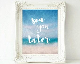Sea You Later, Beach Print, Beach Art, Beach Decor, Beach Wall Art, Coastal Wall Art, Ocean Print, Ocean Art, Beach House Decor
