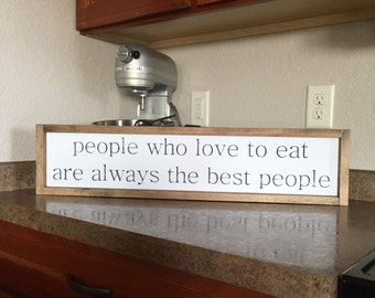 7x30| people who love to eat| wood sign| farmhouse| Julia child quote