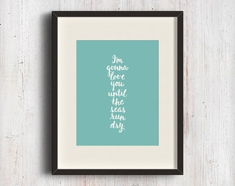 CLEARANCE ** Until the seas run dry. Brush hand lettering fine art print. Nautical inspired home decor.