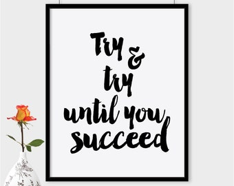 Try and try until you succeed print, Printable poster, typography print, printable quote, wall   decor, wall art, typography poster