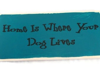 Home Is Where Your Dog Lives - Wooden Dog Sign - Dog Lover Sign - Made To Order - Custom  Colors - Pet Lovers Gift