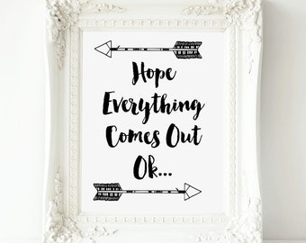 Hope Everything Comes Out Ok, Bathroom Wall Art,Funny Bathroom Print,Bathroom Humor,Bathroom Wall Art, Bathroom Print,