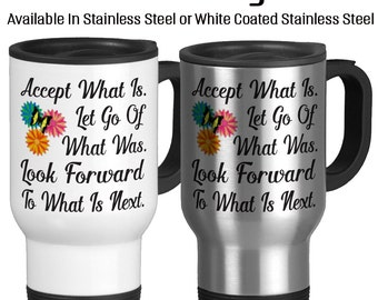 Accept What Is, Let Go Of What Was, Look Forward To What Is Next, Let Go Of The Past, Make Plans, Inspiration, Motivation, Travel Mug