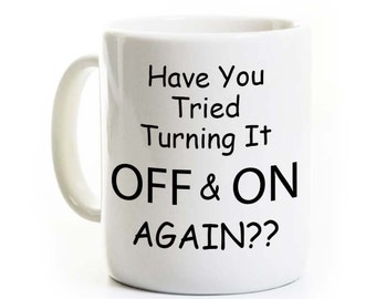 Technology/IT Coffee Mug - Have You Tried Turning It Off and On Again - IT Mug - Funny Technology Gift, Geek/Nerd Mug