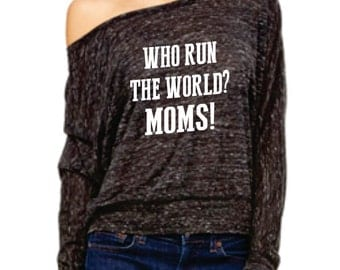 Who Run The World?  Moms!   Flowy off the shoulder long sleeve tee