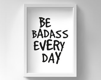 Printable Motivational Wall Decor, Funny Quote, Funny Poster, Funny Inspirational Wall Art, Be Badass Every Day, Funny Encouraging Quotes