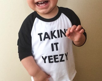 Takin' It Yeezy shirt/yeezy toddler shirt/baby yeezy shirt/infant yeezy shirt/yeezy raglan/