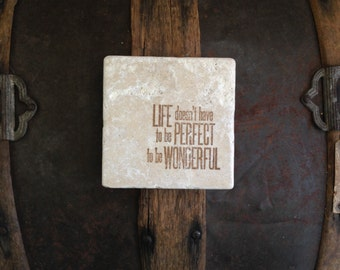 Life Doesn't Have to be Perfect to be Wonderful Set of 4 Coasters, Drink Coasters, Tile Coasters, Stone Coasters, Wedding Coasters