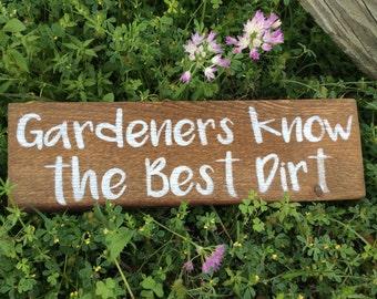 Gardeners Know the Best Dirt, Funny Garden Sign, Handmade Sign, Handpainted Sign, Rustic Wood Sign, Gardening Gift, Gift for Gardener