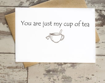 Cute card for him for her 'You are just my cup of tea' anniversary, love, birthday, friends, family