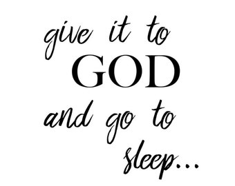 Give it to God and go to sleep Print