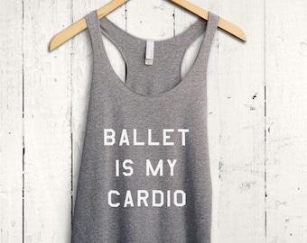 Ballet Is My Cardio Shirt - funny ballet shirt, cute ballet tank top, funny barre training top, ladies barre shirt, womens ballet vest