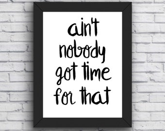 quote print, aint nobody got time for that, funny poster, printable wall art, instant download